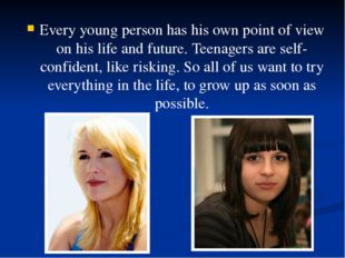 Every young person has his own point of view on his life and future. Teenager