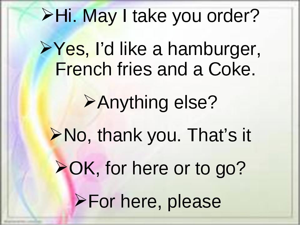 Hi. May I take you order? Yes, I'd like a hamburger, French fries and a Coke....