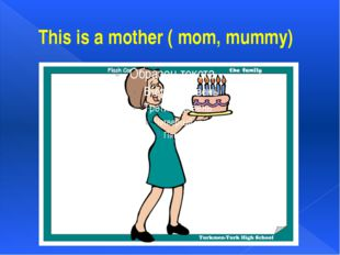 This is a mother ( mom, mummy)