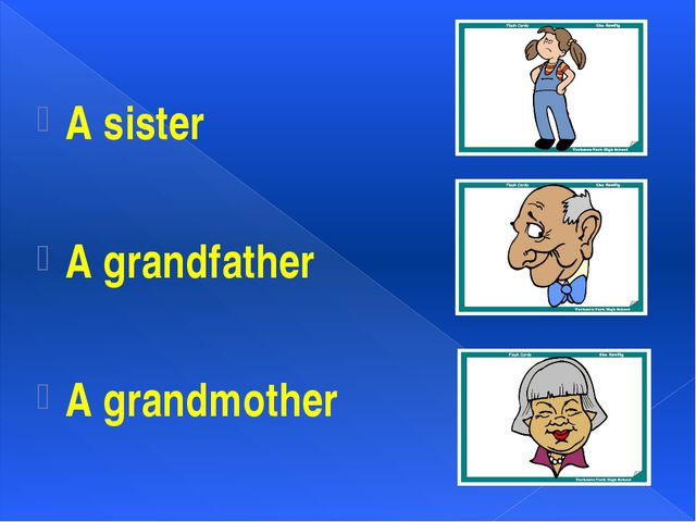 A sister A grandfather A grandmother