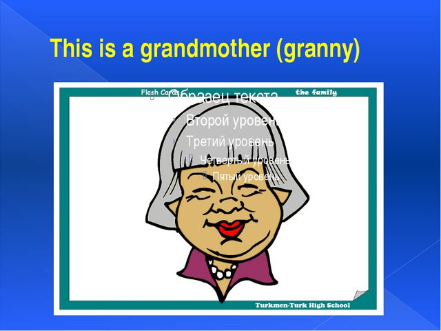 This is a grandmother (granny)