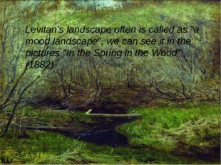 """Levitan's landscape often is called as """"a mood landscape"""", we can see it in"""