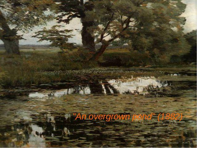 """An overgrown pond"" (1882)"