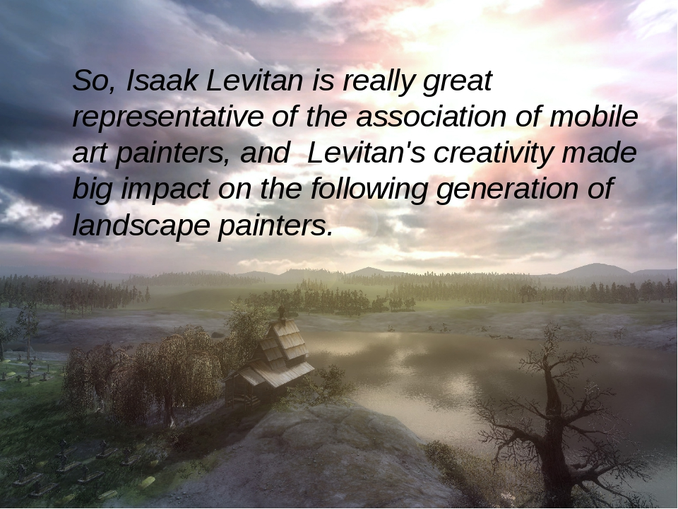So, Isaak Levitan is really great representative of the association of mobil...
