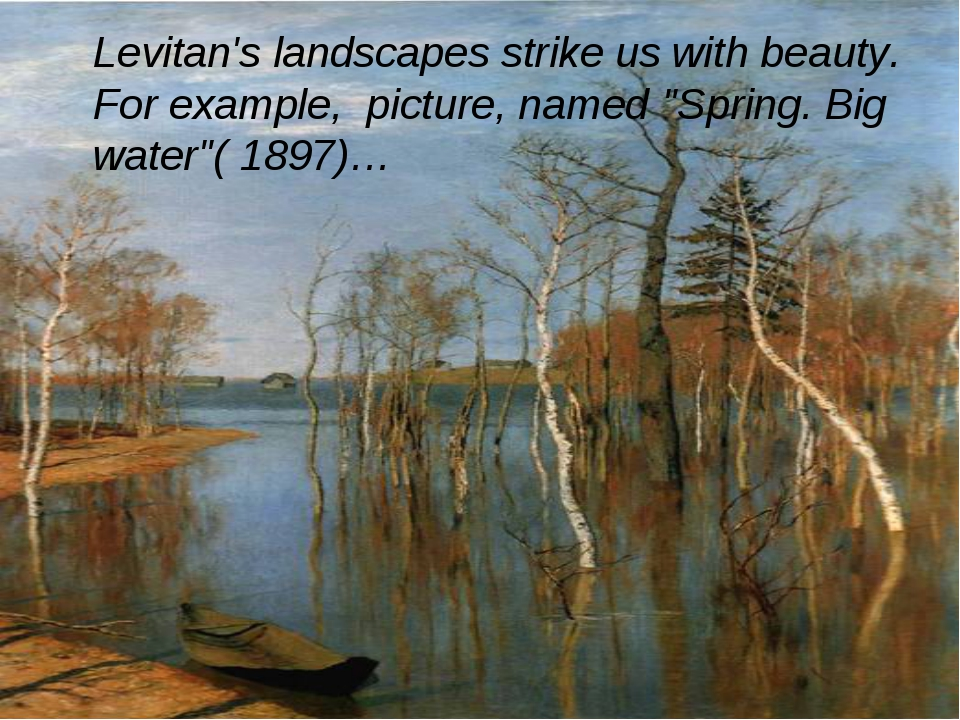 """Levitan's landscapes strike us with beauty. For example, picture, named """"Spr..."""