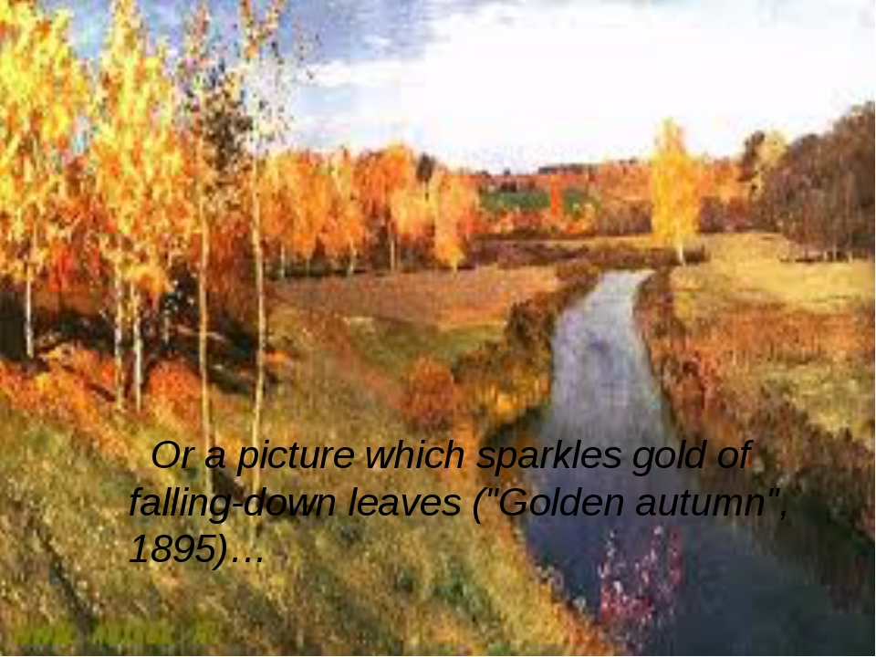 """Or a picture which sparkles gold of falling-down leaves (""""Golden autumn"""", 18..."""