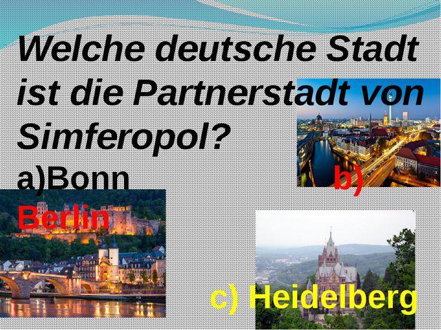 Welche deutsche Stadt ist die Partnerstadt von Simferopol? a)Bonn b) Berlin c...