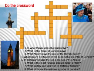 1 2 3 5 4 6 7 8 1. In what Palace does the Queen live? 2. What is the Tower