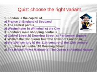 Quiz: choose the right variant 1. London is the capital of___________ a) Fran