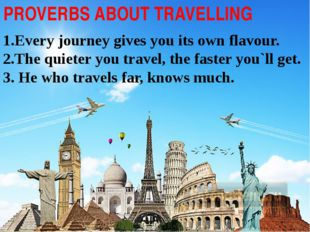 1.Every journey gives you its own flavour. 2.The quieter you travel, the fas