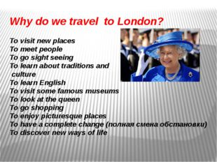 Why do we travel to London? To visit new places To meet people To go sight se