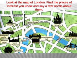 Look at the map of London. Find the places of interest you know and say a few