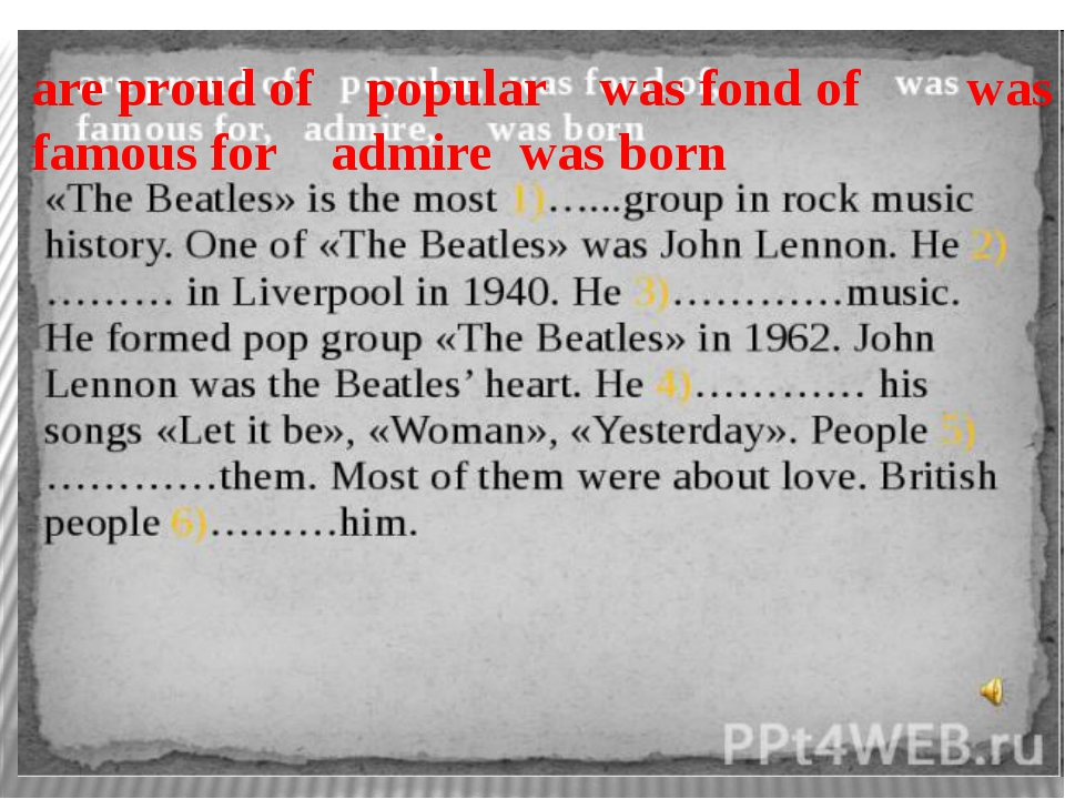 are proud of popular was fond of was famous for admire was born
