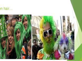 Green hair…