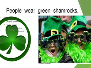 People wear green shamrocks.