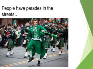 People have parades in the streets…