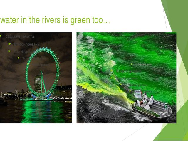 The water in the rivers is green too…