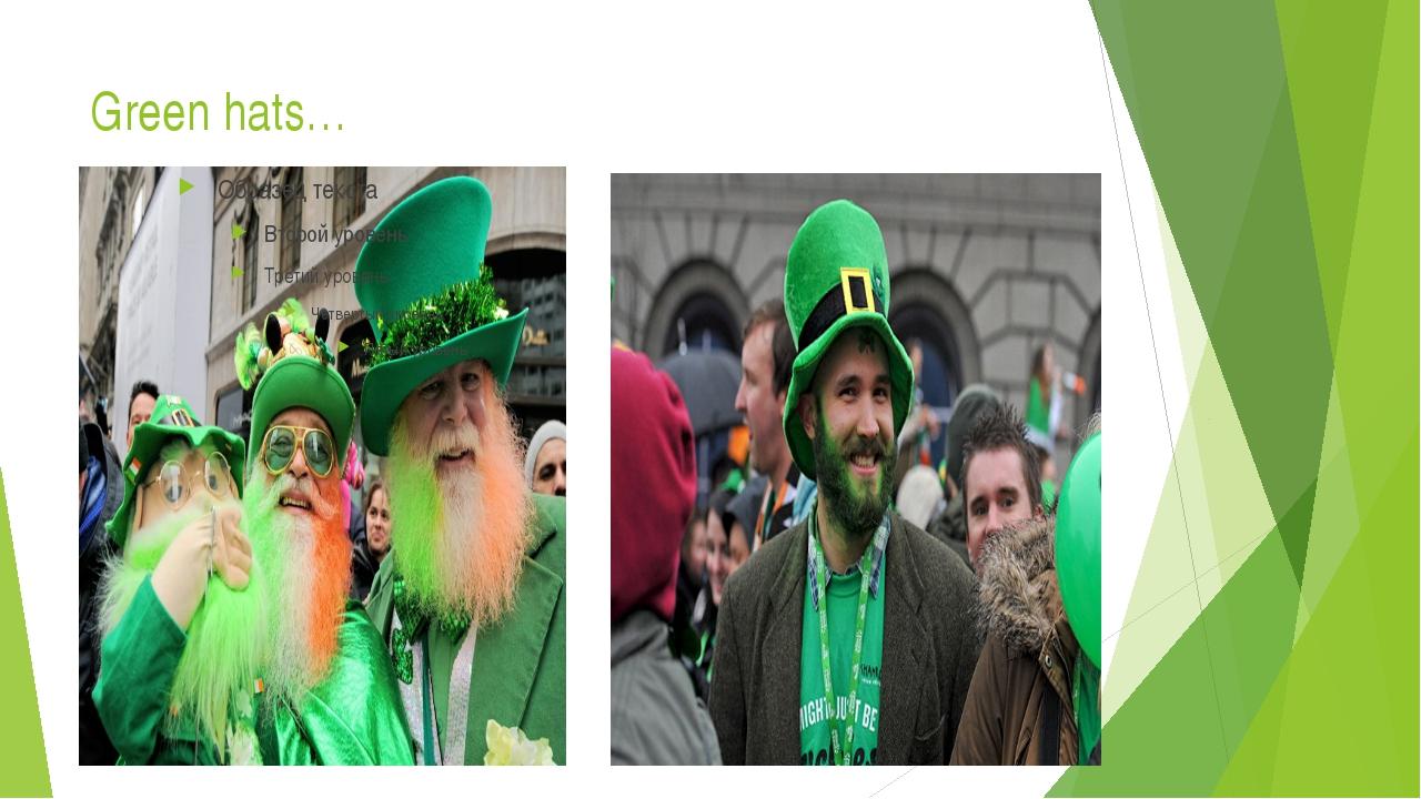Green hats…
