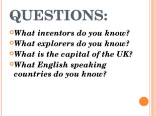 QUESTIONS: What inventors do you know? What explorers do you know? What is th