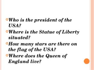 Who is the president of the USA? Where is the Statue of Liberty situated? How