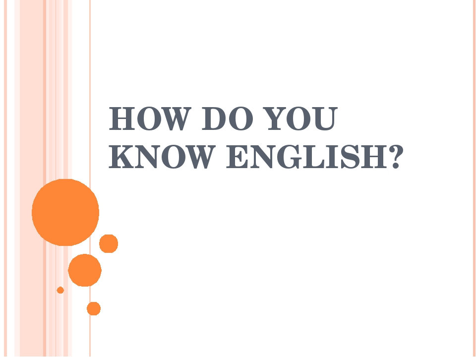 HOW DO YOU KNOW ENGLISH?