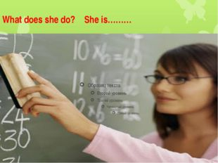 What does she do? She is………