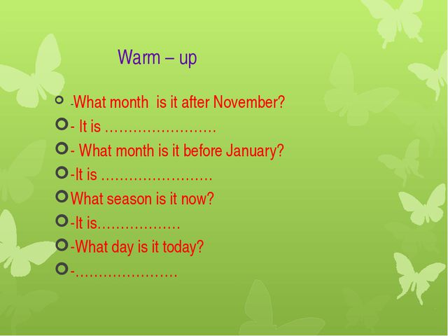 Warm – up -What month is it after November? - It is …………………… - What month is...