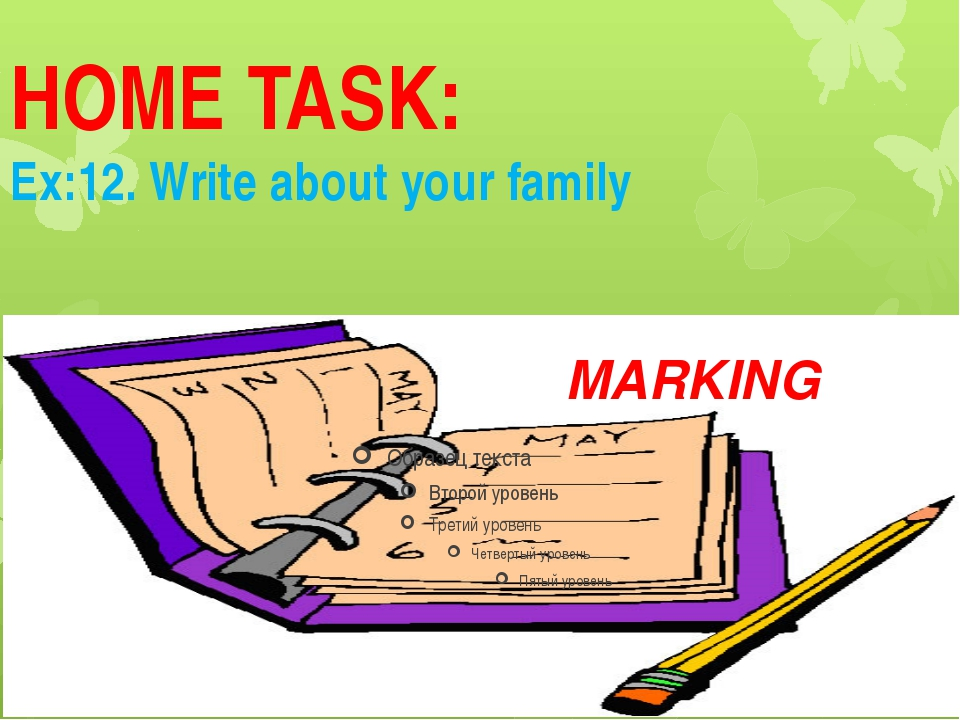HOME TASK: Ex:12. Write about your family MARKING