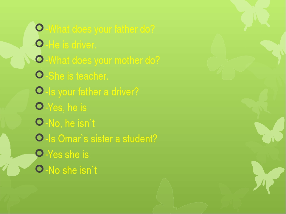 -What does your father do? -He is driver. -What does your mother do? -She is...