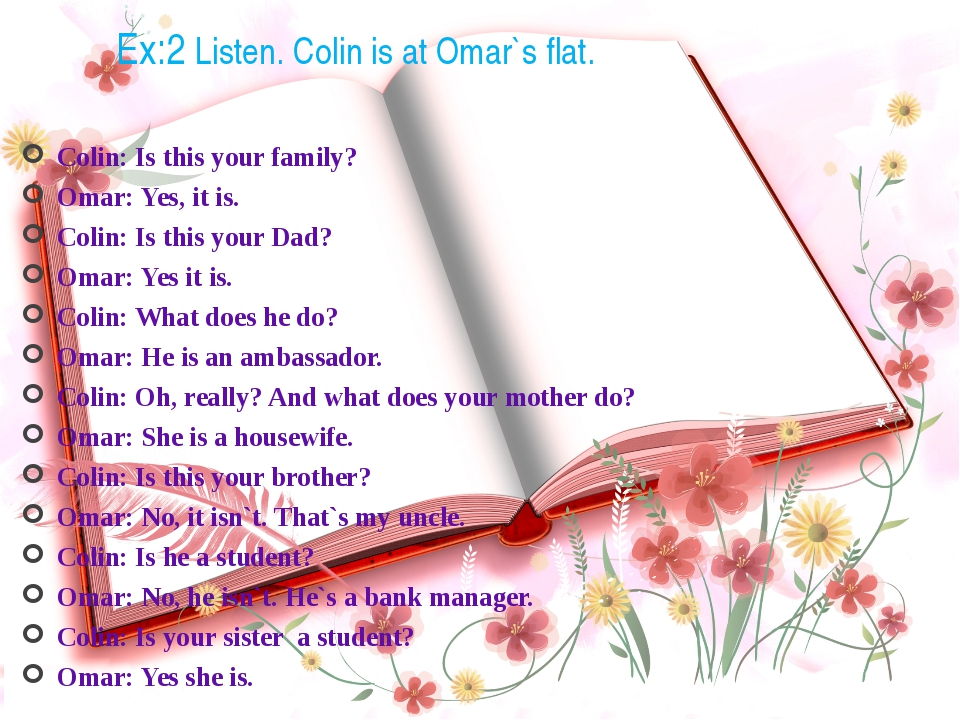 Ex:2 Listen. Colin is at Omar`s flat. Colin: Is this your family? Omar: Yes,...