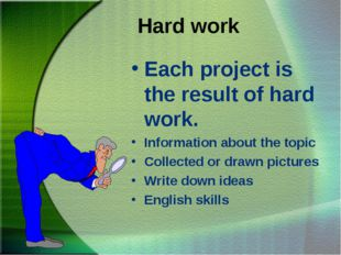 Hard work Each project is the result of hard work. Information about the topi
