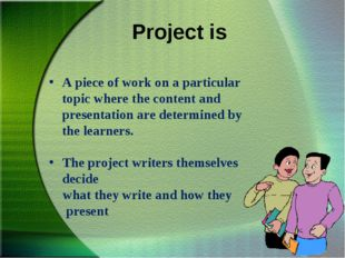 Project is A piece of work on a particular topic where the content and prese
