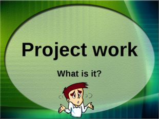 Project work What is it?