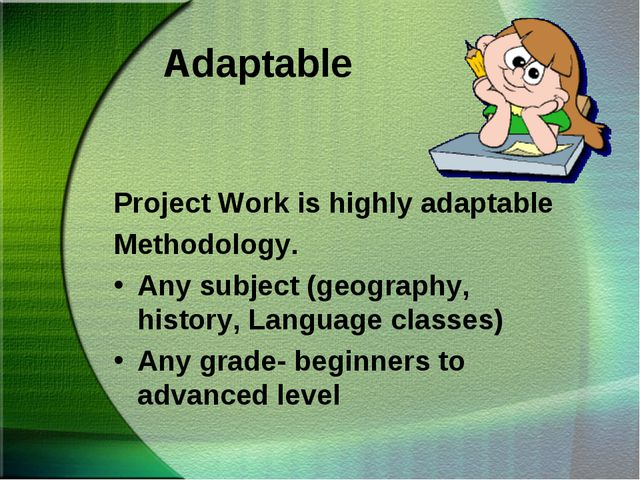 Adaptable Project Work is highly adaptable Methodology. Any subject (geograph...