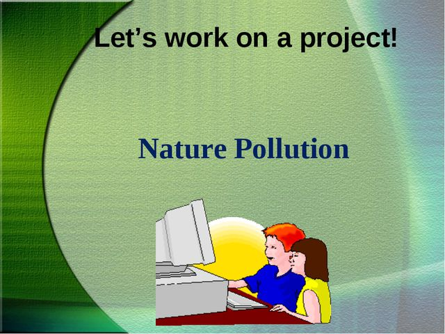 Let's work on a project! Nature Pollution
