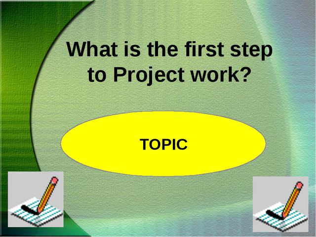 What is the first step to Project work? TOPIC