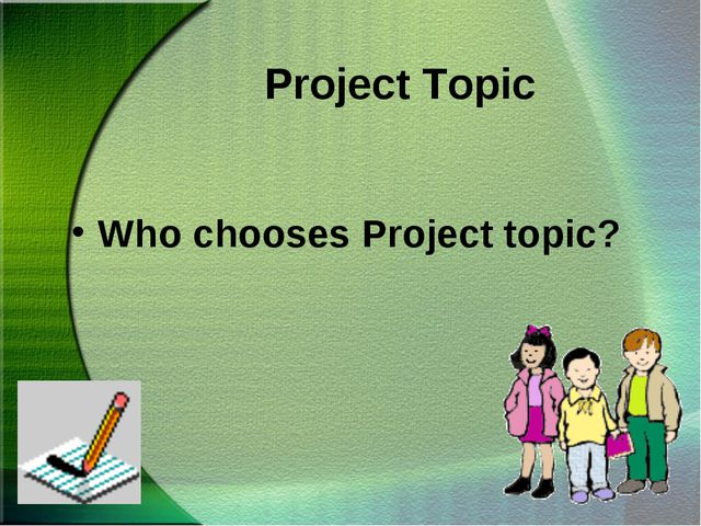Project Topic Who chooses Project topic?