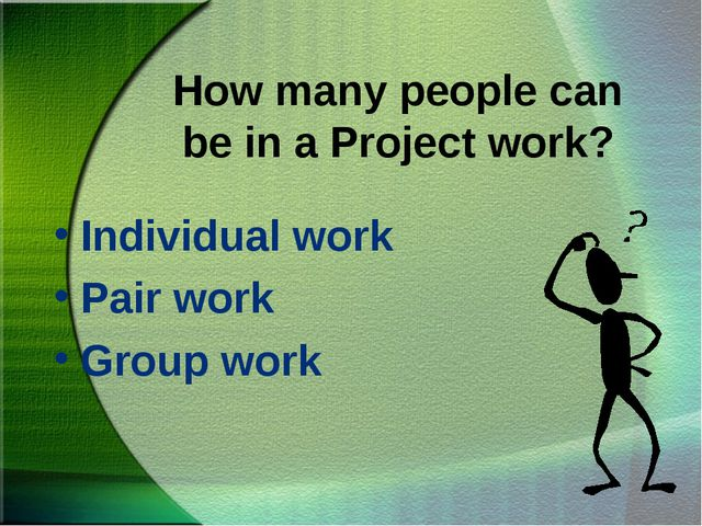 How many people can be in a Project work? Individual work Pair work Group work
