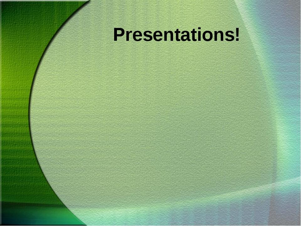 Presentations!
