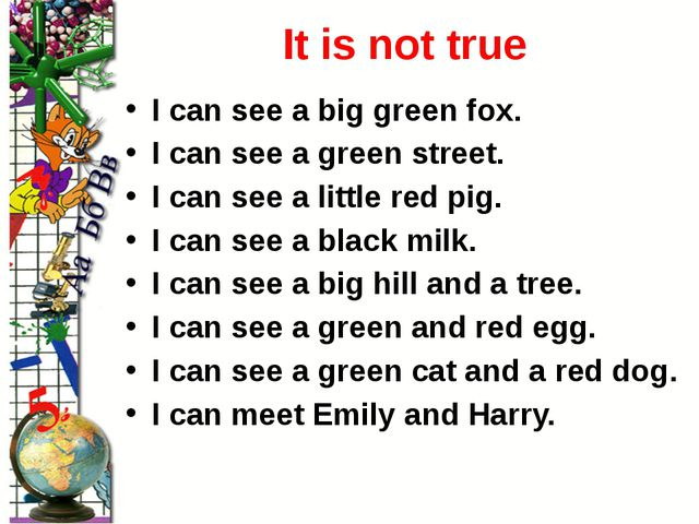 It is not true I can see a big green fox. I can see a green street. I can see...