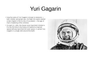 Yuri Gagarin Now the name of Yuri Gagarin is known to everyone — both childre
