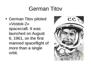 German Titov German Titov piloted «Vostok-2» spacecraft. It was launched on A