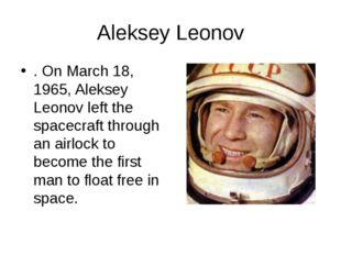 Aleksey Leonov . On March 18, 1965, Aleksey Leonov left the spacecraft throug