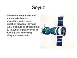 Soyuz There were 40 manned and unmanned «Soyuz» spaceships which were launche