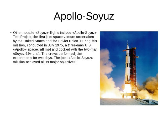 Apollo-Soyuz Other notable «Soyuz» flights include «Apollo-Soyuz» Test Projec...