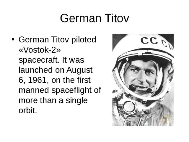 German Titov German Titov piloted «Vostok-2» spacecraft. It was launched on A...