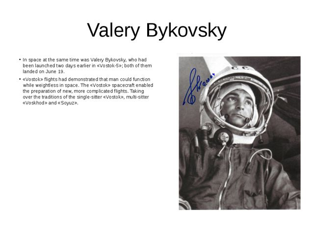 Valery Bykovsky In space at the same time was Valery Bykovsky, who had been l...