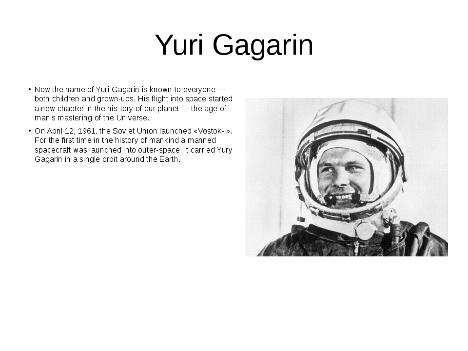 Yuri Gagarin Now the name of Yuri Gagarin is known to everyone — both childre...