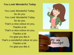 You Look Wonderful Today You Look Wonderful Today. So do you. You Look Wonder