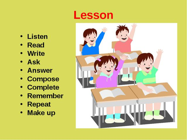 Lesson Listen Read Write Ask Answer Compose Complete Remember Repeat Make up